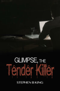 Glimpse: The Tender Killer by Stephen B. King www.sorchiadubois.com
